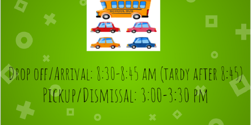 Drop off/Arrival: 8:30-8:45 am (tardy after 8:45)  Pickup/Dismissal: 3:00-3:30 pm